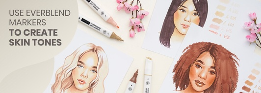 Create Realistic Skin Tones with EverBlend Markers